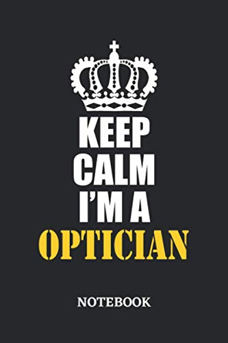 Keep Calm I'm a Optician Notebook: 6x9 inches - 110 ruled, lined pages •...