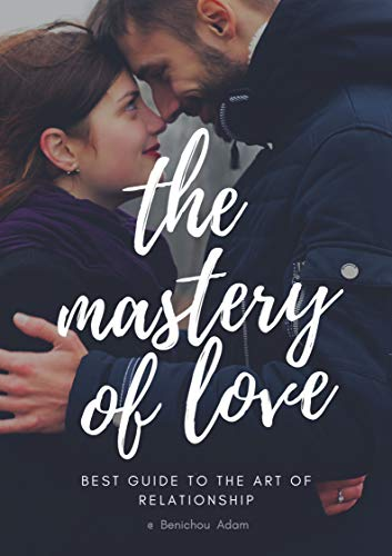 the mastery of love: best Guide to the Art of Relationship (English Edition)