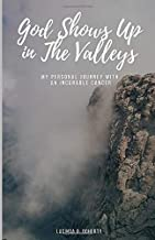 God Shows Up in the Valleys: My Personal Journey with an Incurable Cancer