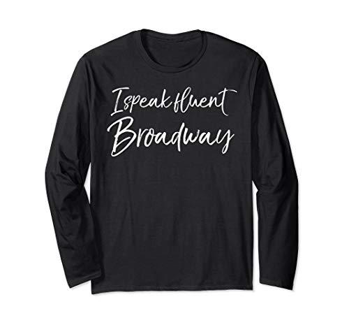 Funny Broadway Musicals Quote Cute I Speak Fluent Broadway Langarmshirt