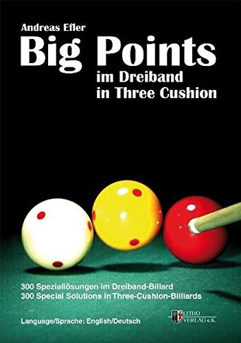 Big Points In Three Cushion: 300 Special Solutions In Three-Cushion-Billiards By Andreas Efler (2010-02-01)