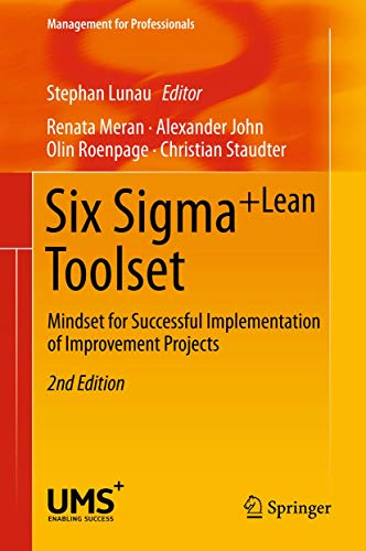 Six Sigma+Lean Toolset: Mindset for Successful Implementation of Improvement Projects (Management for Professionals) (English Edition)