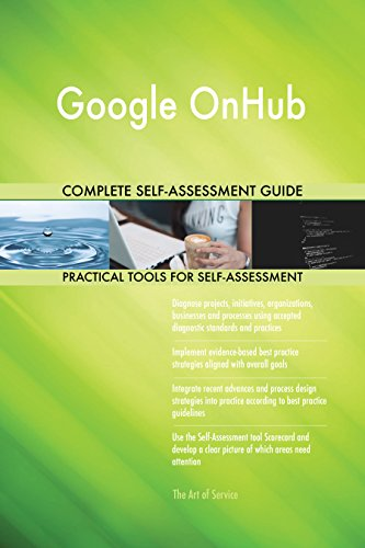 Google OnHub All-Inclusive Self-Assessment - More than 660 Success Criteria, Instant Visual Insights, Comprehensive Spreadsheet Dashboard, Auto-Prioritized for Quick Results
