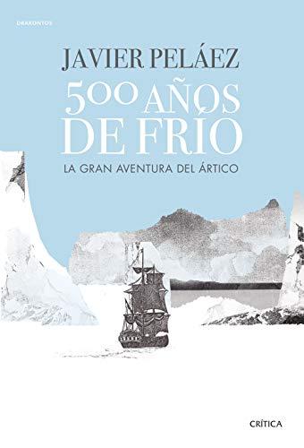 500 años de frío: La gran aventura del Ártico (Drakontos)