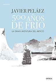 500 años de frío: La gran aventura del Ártico par Javier Peláez