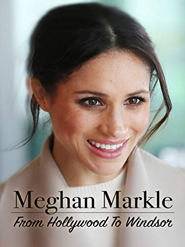 top rated Megan Markle: From Hollywood to Windsor 2020