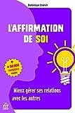 L'affirmation de soi - Mieux gérer ses relations avec les autres - Format Kindle - 14,99 €