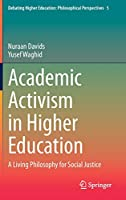 Academic Activism in Higher Education: A Living Philosophy for Social Justice (Debating Higher Education: Philosophical Perspectives, 5)