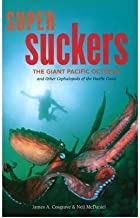 [Super Suckers: The Giant Pacific Octopus and Other Cephalopods of the Pacific Coast] [Author: Cosgrove M.Sc., James A.] [March, 2009]