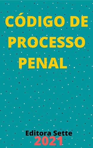 Código de Processo Penal – Dec. Lei 3.689/41 - CPP: Atualizado - 2021