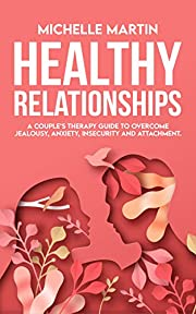Healthy Relationships: A Couple's Therapy Guide to Overcome Jealousy, Anxiety, Insecurity and Attachment.