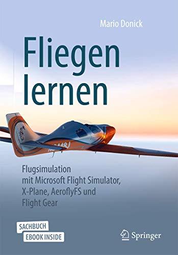 Fliegen lernen: Flugsimulation mit Microsoft Flight Simulator, X-Plane, AeroflyFS und Flight Gear