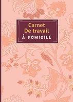 Carnet De Travail à domicile: Carnet de suivi de travail et check list journalier 127 pages dimensions A4 (21x29.7 cm)