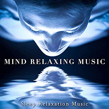 Mind Relaxing Music - Sleep Relaxation Music