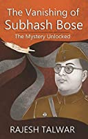 The Vanishing of Subhh Bose: The Mystery Unlocked