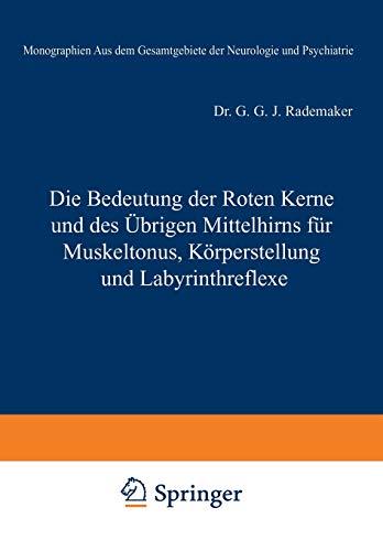 Die Bedeutung der Roten Kerne und des Übrigen Mittelhirns für Muskeltonus, Körperstellung und Labyrinthreflexe (Monographien aus dem Gesamtgebiete der ... der Neurologie und Psychiatrie (44), Band 44)
