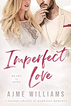 Imperfect Love: A Second Chance in Marriage Romance (Heart of Hope) by [Ajme Williams]