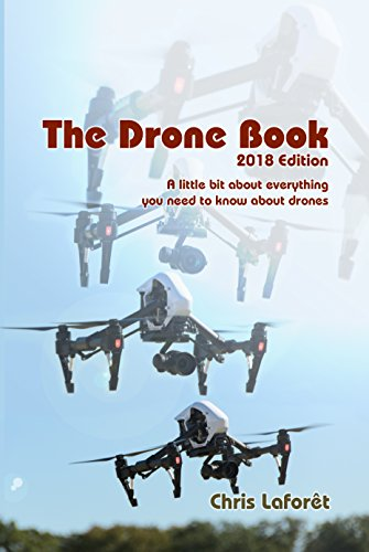 The Drone Book: 2018 Edition: A little bit about everything you need to know about drones (English Edition)