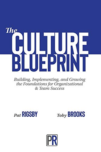 The Culture Blueprint: Building, Implementing, and Growing the Foundations for Organizational & Team Success
