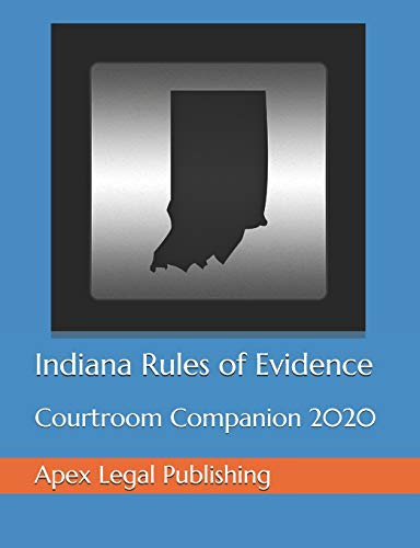 Compare Textbook Prices for Indiana Rules of Evidence: Courtroom Companion 2020  ISBN 9781661976163 by Publishing, Apex Legal,Court, Indiana Supreme,Court, US Supreme