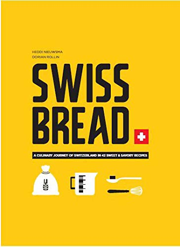Swiss Bread: A culinary journey with 42 sweet and savory recipes