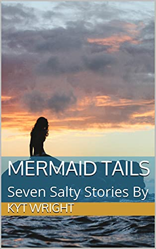 Mermaid Tails: Seven Salty Stories By