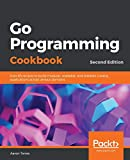 Go Programming Cookbook: Over 85 recipes to build modular, readable, and testable Golang applications across various domains, 2nd Edition