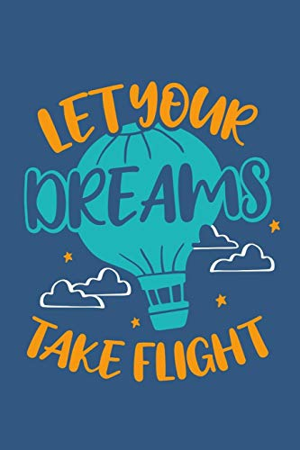Let Your Dreams Take Flight: Hot Air Balloon Personal Goals Notebook - Personal Development Ballooning Journal