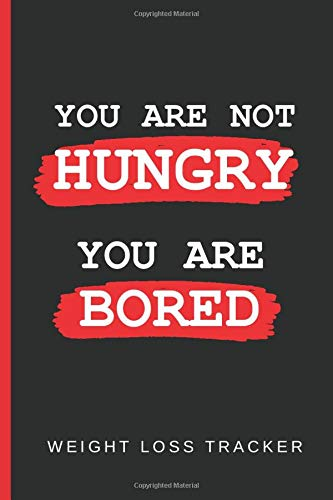 YOU ARE NOT HUNGRY, YOU ARE BORED: WEIGHT LOSS TRACKER | KEEP TRACK OF YOUR WEIGHT | Gifts for peopl