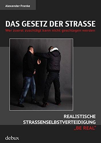 Das Gesetz der Straße: Wer zuerst zuschlägt kann nicht geschlagen werden. Realistische Straßenselbstverteidigung