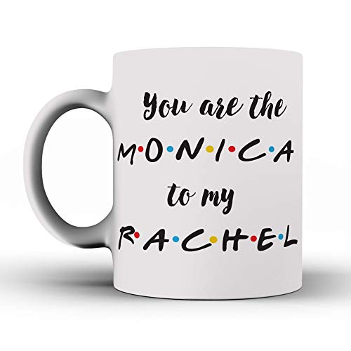 ustom - Taza divertida - Friends Tv Show Mug You 'Re The Monica To My Rachel - Taza inspirada por amigos - Taza de café - Cita inspirada por amigos - Regalos - Mejores amigos, Amistad - Rachel, Monica