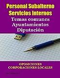 Personal Subalterno - Servicios Internos - Temas comunes Ayuntamientos Diputación OPOSICIONES CORPORACIONES LOCALES