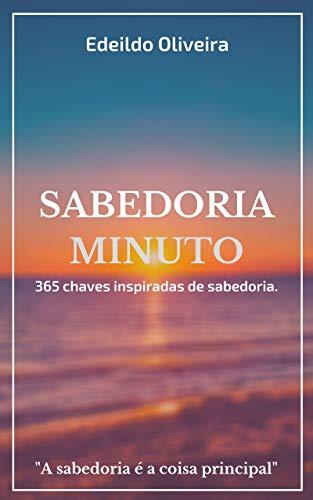 Sabedoria Minuto: 365 chaves inspiradas de sabedoria.