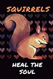 Squirrels Heal the Soul: Blank Lined Journal Notebook Squirrel Gift for Squirrel Lovers