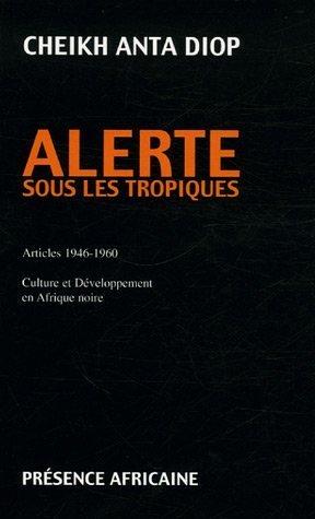 Alerte sous les tropiques. Articles 1946-1960. Culture et développement en Afrique noire
