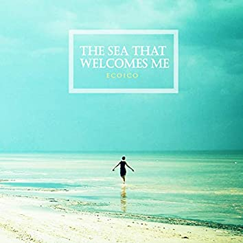 The sea that welcomes me