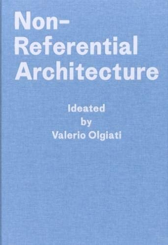 Non-Referential Architecture: Ideated by Valerio Olgiati - Written by Markus Breitschmid