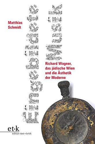 Eingebildete Musik: Richard Wagner, das jüdische Wien und die Ästhetik der Moderne: Die Geburt der jüdischen Moderne aus dem Geiste Richard Wagners