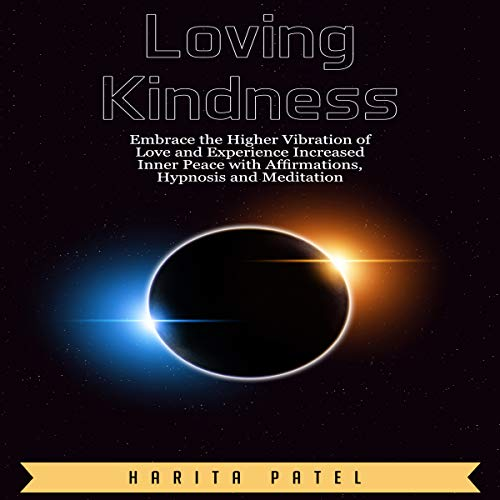 Loving Kindness: Embrace the Higher Vibration of Love and Experience Increased Inner Peace with Affirmations, Hypnosis and Meditation audiobook cover art