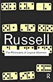The Philosophy of Logical Atomism (Routledge Classics) - Bertrand Russell