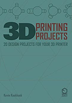 3D Printing Projects: 20 design projects for your 3D printer by [Kevin Koekkoek]