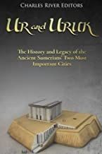 Ur and Uruk: The History and Legacy of the Ancient Sumerians' Two Most Important Cities