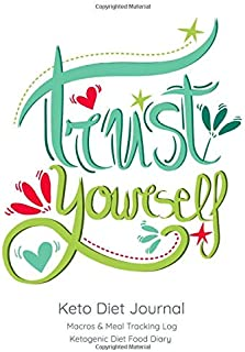 Trust Yourself, Keto Diet Journal: Macros & Meal Tracking Log, Ketogenic Diet Food Diary