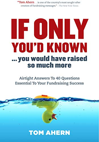 If Only You'd Known, You Would Have Raised So Much More: Airtight Answers to 40 Questions Essential to Your Fundraising Success