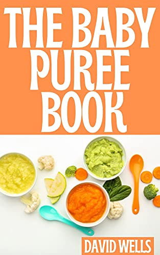 THE BABY PUREE BOOK: Over 150 Easy, Delicious, and Healthy Recipes from Purees to Solids (English Edition)