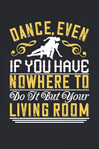 Dance Even If You Have Nowhere To Do It But Your Living Room: Perfect All-Purpose Graphing Notebook for Dancing, Dance - Lab Not