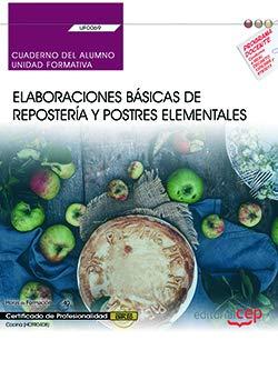 Cuaderno del alumno. Elaboraciones básicas de repostería y postres elementales (UF0069). Certificados de profesionalidad. Cocina (HOTR0408)