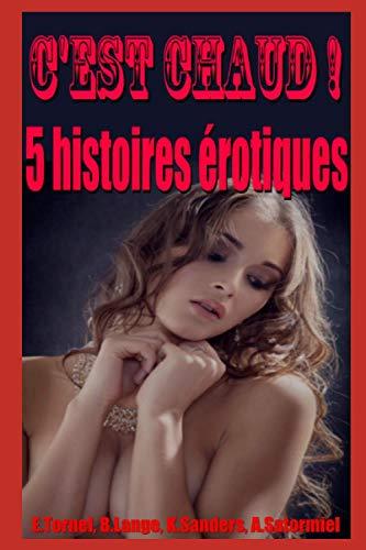 C'est chaud !: Compilation de 5 histoires érotiques en français, pour adultes, interdit aux moins de 18 ans