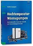 Hochtemperatur-Wärmepumpen: Marktübersicht, Stand der Technik und Anwendungspotenziale