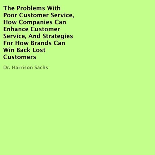 The Problems with Poor Customer Service, How Companies Can Enhance Customer Service, and Strategies for How Brands Can Win Back Lost Customers  By  cover art